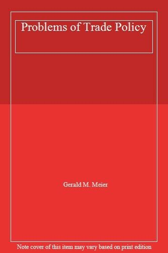 Problems of Trade Policy By Gerald M. Meier