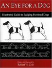 An Eye for a Dog : Illustrated Guide to Evaluating Purebred Dogs by Robert W. Cole (2004, Paperback)