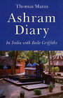 Ashram Diary: In India with Bede Griffiths by Thomas Matus (Paperback, 2009)