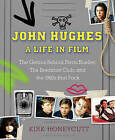 John Hughes: A Life in Film: The Genius Behind Ferris Bueller, the Breakfast Club, Home Alone, and More by Kirk Honeycutt (Hardback, 2015)