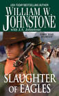 Slaughter of Eagles by William W. Johnstone (Paperback, 2010)