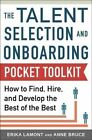 Talent Selection and Onboarding Tool Kit: How to Find, Hire, and Develop the Best of the Best by Erika Lamont, Anne Bruce (Paperback, 2014)