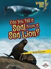 Can You Tell a Seal from a Sea Lion? by Buffy Silverman (Paperback / softback)