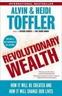 Revolutionary Wealth : How It Will Be Created and How It Will Change Our Lives by Alvin Toffler and Heidi Toffler (2007, Paperback, Annotated)