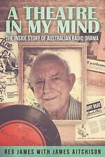 A Theatre in My Mind - the Inside Story of Australian Radio Drama by Reg...