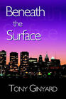 Beneath the Surface by Tony Ginyard (Paperback / softback, 2004)