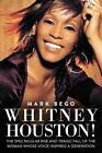 Whitney Houston The Spectacular Rise and Tragic Fall - Paperback Mark Beg