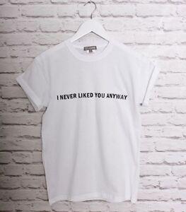 Love I Never Liked You Anyway Slogan Tshirt Top Fashion Blogger Ebay