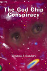 The God Chip Conspiracy by Thomas J. Sanders (Paperback, 2000)