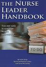 The Nurse Leader Handbook: The Art and Science of Nurse Leadership by Studer Group (Paperback / softback, 2010)