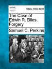 The Case of Edwin R. Biles. Forgery by Samuel C Perkins (Paperback / softback, 2012)