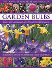 The Complete Practical Handbook of Garden Bulbs: How to Create a Spectacular Flowering Garden Throughout the Year in Lawns, Beds, Borders, Boxes, Containers and Hanging Baskets by Kathy Brown (Hardback, 2013)