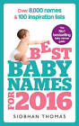Best Baby Names for 2016: Over 8,000 Names & 100 Inspiration Lists by Siobhan Thomas (Paperback, 2015)