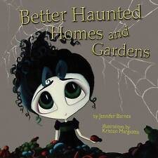 Better Haunted Homes and Gardens by Barnes, Jennifer C.