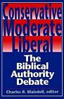 Conservative, Moderate, Liberal: The Biblical Authority Debate by Charles R. Blaisdell (Paperback, 1991)