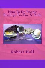 How to Do Psychic Readings for Fun and Profit by Robert Hall (2013, Paperback)
