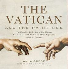 The Vatican : All the Paintings - The Complete Collection of Old Masters, Plus More Than 300 Sculptures, Maps, Tapestries, and Other Artifacts by Anja Grebe (2013, Hardcover)