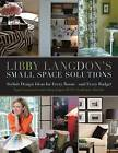 Libby Langdon's Small Space Solutions: Secrets for Making Any Room Look Elegant and Feel Spacious on Any Budget by Libby Langdon (Paperback, 2009)