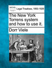 The New York Torrens System and How to Use It. by Dorr Viele (Paperback / softback, 2010)