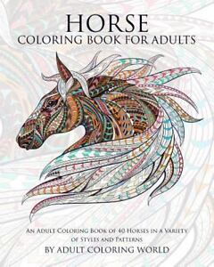 Animal Coloring Books For Adults Horse Book An Adult Of 40 Horses In A Variety Styles And Patterns By World