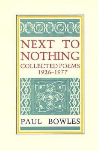 Next to Nothing: Collected Poems, 1926-1977, Paul Frederic Bowles, Good Book