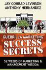 Guerrilla Marketing Success Secrets: 52 Weeks of Marketing & Management Wisdom by Anthony Hernandez, Jay Conrad Levinson (Paperback / softback, 2007)