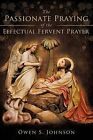 The Passionate Praying of the Effectual Fervent Prayer by Owen S Johnson (Paperback / softback, 2012)