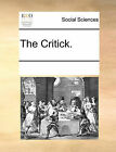 The Critick. by Multiple Contributors (Paperback / softback, 2010)