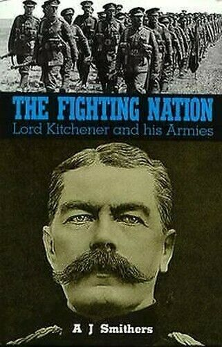 Fighting Nation: Lord Kitchener And His Armeen Hardcover A.J.Smithers