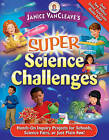 Janice VanCleave's Super Science Challenges: Hands-on Inquiry Projects for Schools, Science Fairs, or Just Plain Fun! by Janice VanCleave (Paperback, 2007)