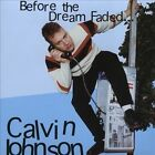 Before the Dream Faded by Calvin Johnson (CD, Nov-2005, K Records (USA))