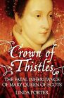 Crown of Thistles: The Fatal Inheritance of Mary Queen of Scots by Linda Porter (Paperback, 2013)