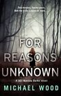 For Reasons Unknown: A Gripping Crime Debut That Keeps You Guessing Until the Last Page by Michael Wood (Paperback, 2015)