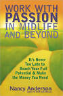 Work with Passion in Midlife and Beyond: Reach Your Full Potential and Make the Money You Need by Nancy Anderson (Paperback, 2010)