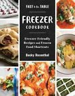 Fast to the Table Freezer Cookbook: Freezer-Friendly Recipes and Frozen Food Shortcuts by Becky Rosenthal (Hardback, 2016)