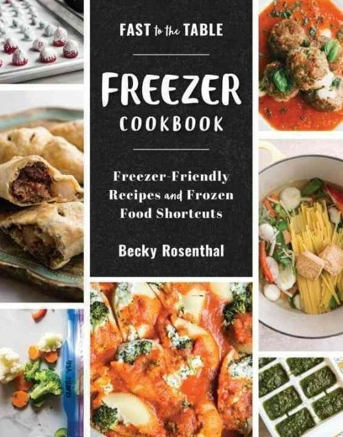 Fast to the Table Freezer Cookbook: Freezer-Friendly Recipes and Frozen Food Sho