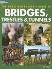 Model Railroader Books: Guide to Bridges, Trestles and Tunnels by Jeff Wilson (2005, Paperback)