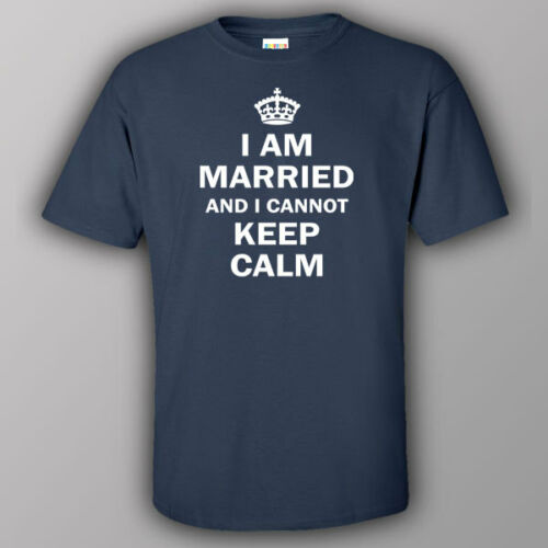 Funny T-shirt I AM MARRIED AND I CANNOT KEEP CALM gift present idea for husband