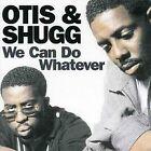 We Can Do Whatever by Otis & Shugg (CD, Jan-2005, Expansion (UK))