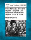 Caracteres Du Droit Civil Anglais: D'Apres Les Elements de Droit Civil Anglais de M. E. Lehr. by Henri Dumeril (Paperback / softback, 2010)