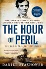 The Hour of Peril: The Secret Plot to Murder Lincoln Before the Civil War by Daniel Stashower (Paperback / softback, 2014)