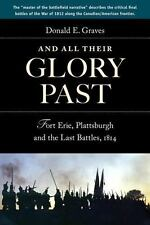 And All Their Glory Past : Fort Erie, Plattsburgh and the Final Battles in...