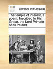 The Temple of Interest, a Poem. Inscribed to His Grace, the Lord Primate of All Ireland. by Multiple Contributors (Paperback / softback, 2010)