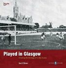 Played in Glasgow: Charting the Heritage of a City at Play by Ged O'Brien (Paperback, 2010)