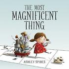 The Most Magnificent Thing by Ashley Spires (Hardback, 2014)