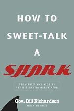 How to Sweet-Talk a Shark: Strategies and Stories from a Master Negoti-ExLibrary