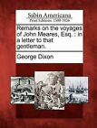 Remarks on the Voyages of John Meares, Esq.: In a Letter to That Gentleman. by George Dixon (Paperback / softback, 2012)