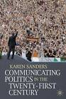 Communicating Politics in the Twenty-first Century by Karen Sanders (Paperback, 2008)