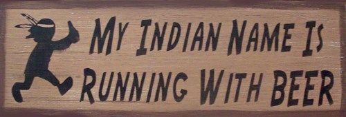 My Indian Name Is Running With Beer Primitive Rustic Country Sign Home Decor