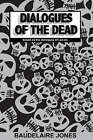 Dialogues of the Dead by Lucian Baudelaire Jones (Paperback, 2007)